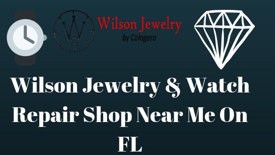 Wilson Jewelry Watch Repair Shop Near Me On Fl Wilson S Jewelry